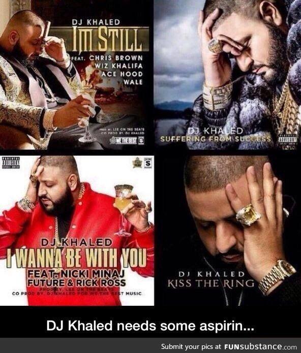 Dj khaled needs asprin