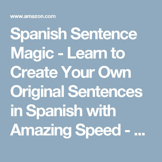 Spanish Sentence Magic - Learn to Create Your Own Original Sentences in Spanish with Amazing Speed - 5 Hours of Audio (English and Spanish Edition): Mark Frobose: 9781618160591: Amazon.com: Books