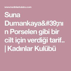 Suna Dumankaya'nın Porselen gibi bir cilt için verdiği tarif.. | Kadınlar Kulübü