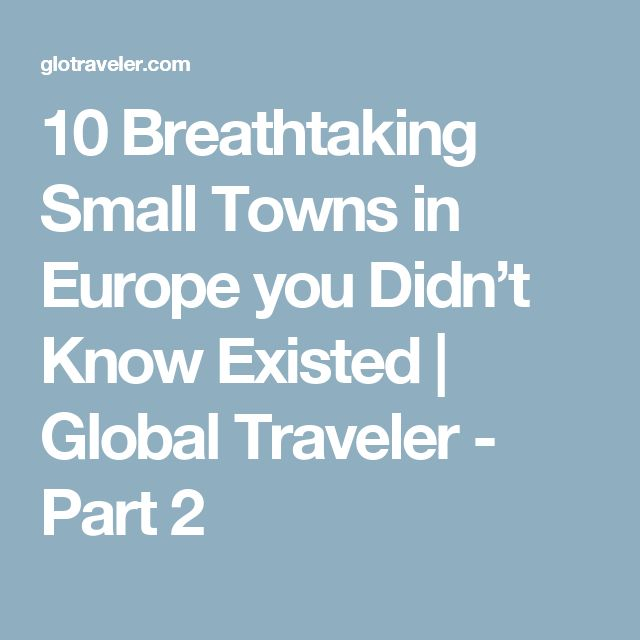 10 Breathtaking Small Towns in Europe you Didn't Know Existed | Global Traveler - Part 2