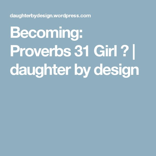 Becoming: Proverbs 31 Girl ✓ | daughter by design