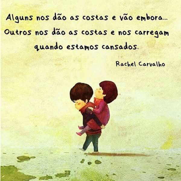 Quem nos ama de verdade, nos dão as costas, nos carregam, e não sentem nosso peso... sentem AMOR.!...
