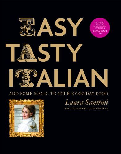 Easy Tasty Italian by Laura Santtini - I know and love Laura, and her recipes are great. If you get the chance to go to her family restaurant Santini in london, go!