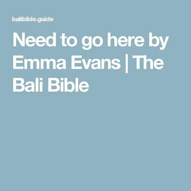 Need to go here by Emma Evans | The Bali Bible