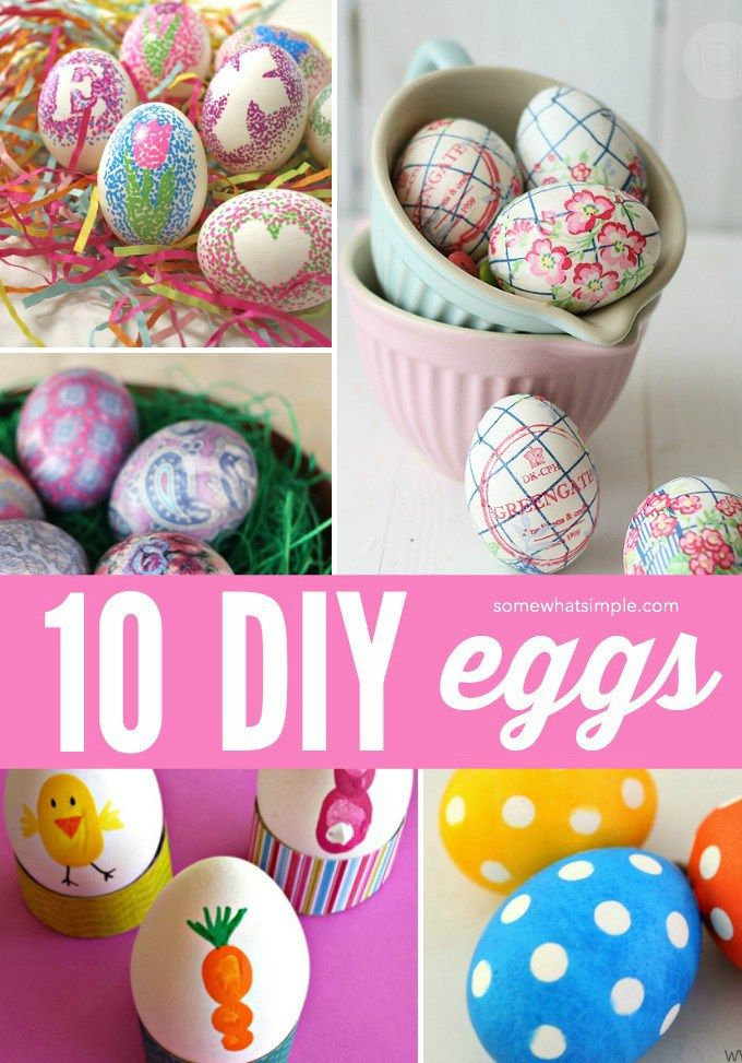 10 DIY Ideas for Decorating Easter Eggs - Somewhat Simple
