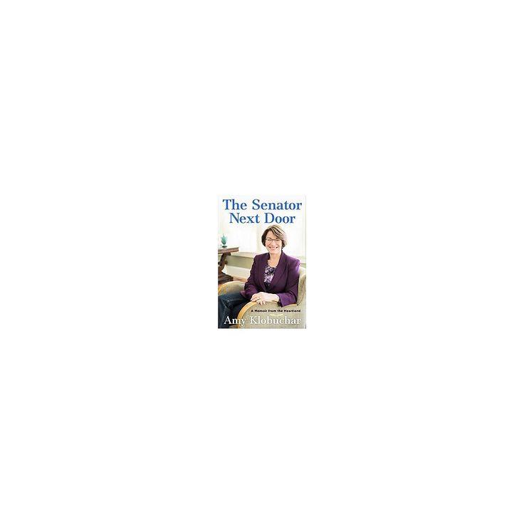 Senator Next Door : A Memoir from the Heartland (Hardcover) (Amy Klobuchar)