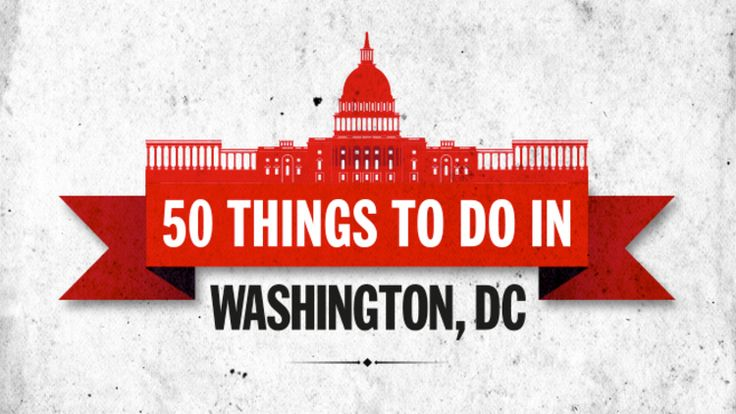 50 best things to do in Washington, DC for locals and tourists