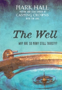 """""""The Well"""" the New Book from Mark Hall   Casting Crowns: Worth Reading, Casting Crowns, Books Club, Books Worth, Mark Hall, Favorite Books, Well, Great Books, Cast Crowns"""