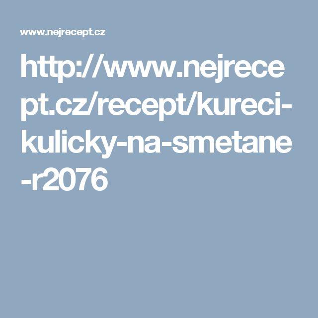 http://www.nejrecept.cz/recept/kureci-kulicky-na-smetane-r2076