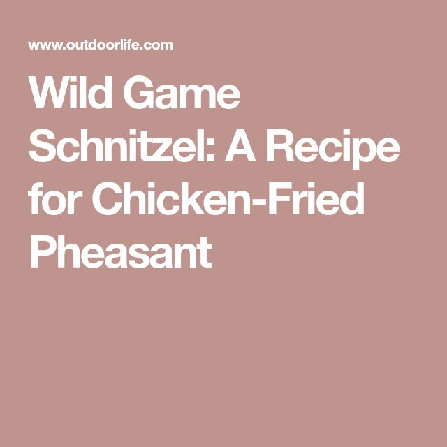 Wild Game Schnitzel: A Recipe for Chicken-Fried Pheasant