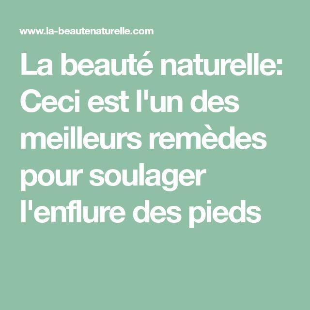 La beauté naturelle: Ceci est l'un des meilleurs remèdes pour soulager l'enflure des pieds