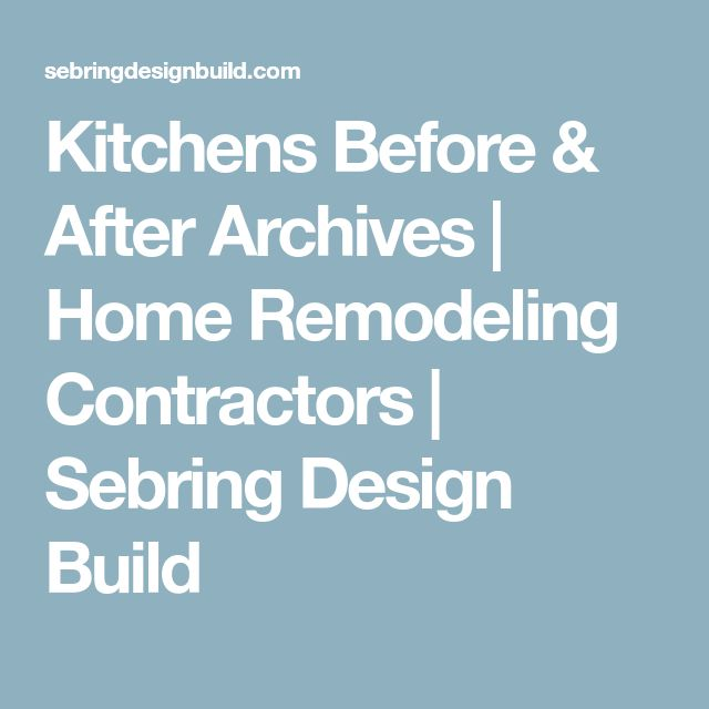 Kitchens Before & After Archives | Home Remodeling Contractors | Sebring Design Build