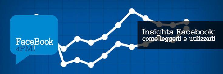 Insights facebook: come leggere le statistiche e quali consigli ricavare dalla loro lettura per gestire al meglio la tua fanpage aziendale
