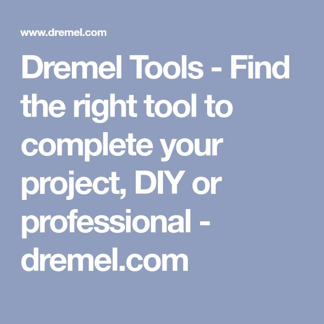 Dremel Tools - Find the right tool to complete your project, DIY or professional - dremel.com