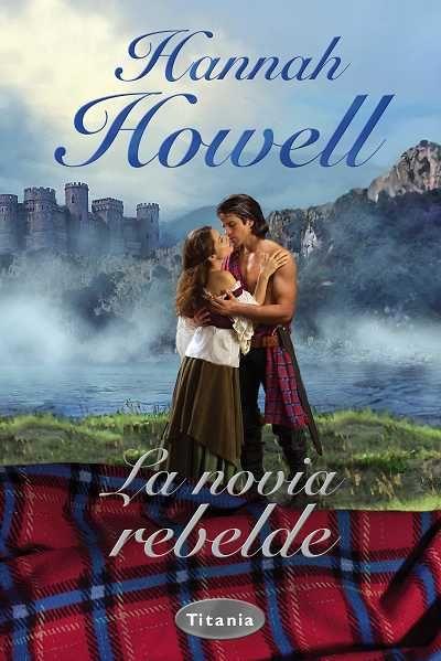 "SERIE ""HIGHLAND BRIDES"" #1 - La novia rebelde // Hannah Howell // Titania romántica histórica (Ediciones Urano)"