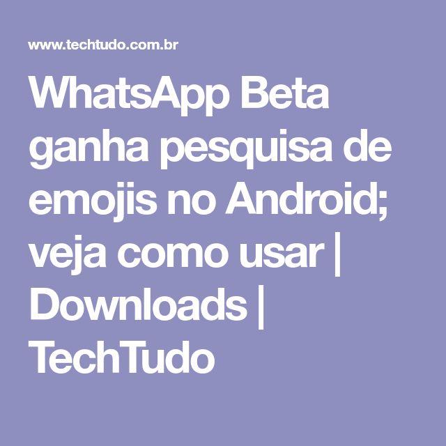 WhatsApp Beta ganha pesquisa de emojis no Android; veja como usar | Downloads | TechTudo