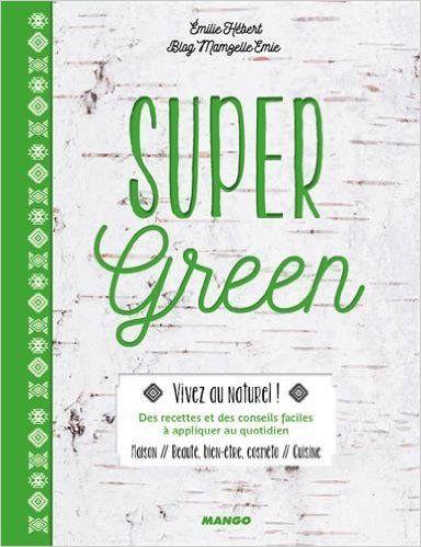 Amazon.fr - Super green - Emilie Hébert, Audrey Cosson, Nathalie Carnet - Livres