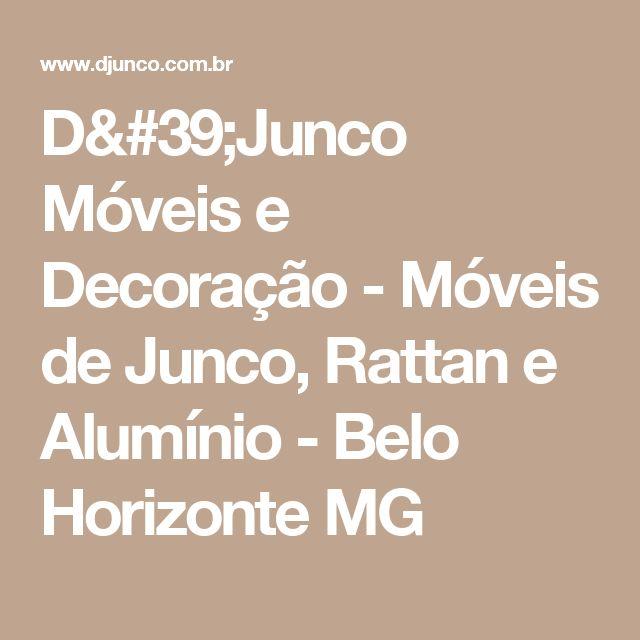 D'Junco Móveis e Decoração - Móveis de Junco, Rattan e Alumínio - Belo Horizonte MG