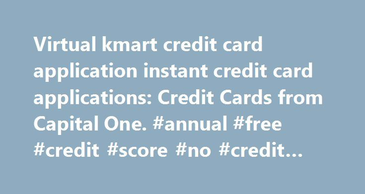 Virtual kmart credit card application instant credit card applications: Credit Cards from Capital One. #annual #free #credit #score #no #credit #card http://credit.remmont.com/virtual-kmart-credit-card-application-instant-credit-card-applications-credit-cards-from-capital-one-annual-free-credit-score-no-credit-card/  #apply credit card # store credit best credit cards how to improve credit rating valid credit card account numbers and Read More...The post Virtual kmart credit card application…