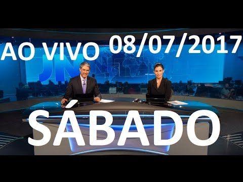 Jornal Nacional 08/07/2017 AO VIVO SÁBADO TEMER   ACHA QUE ESTA TUDO BEM...