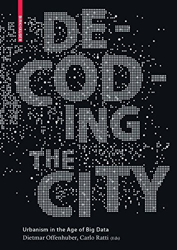 Decoding the City: How Big Data Can Change Urbanism by Dietmar Offenhuber