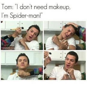 "This is hilarious oh Tom. Tom Holland ""I don't need makeup, I'm spider man"""