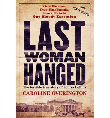 Last Woman Hanged- I have read almost all of Caroline Overington's books. She is one of my favorite authors.