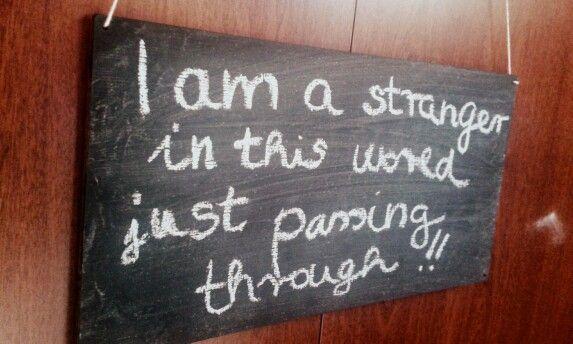 """I am a stranger in this world just passing through."" /Stranger-Anthem Lights/"
