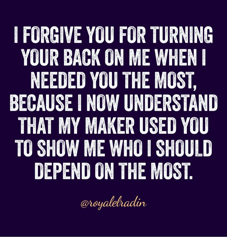 I FORGIVE YOU FOR TURNING YOUR BACK ON ME WHEN I NEEDED ...