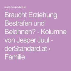 Braucht Erziehung Bestrafen und Belohnen? - Kolumne von Jesper Juul - derStandard.at › Familie