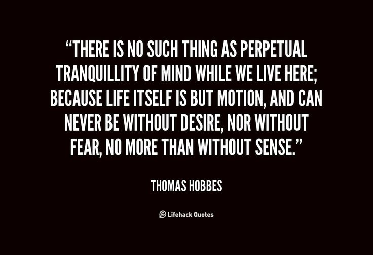 best thomas hobbes images philosophy a quotes   out desire quotes of mind while we live here