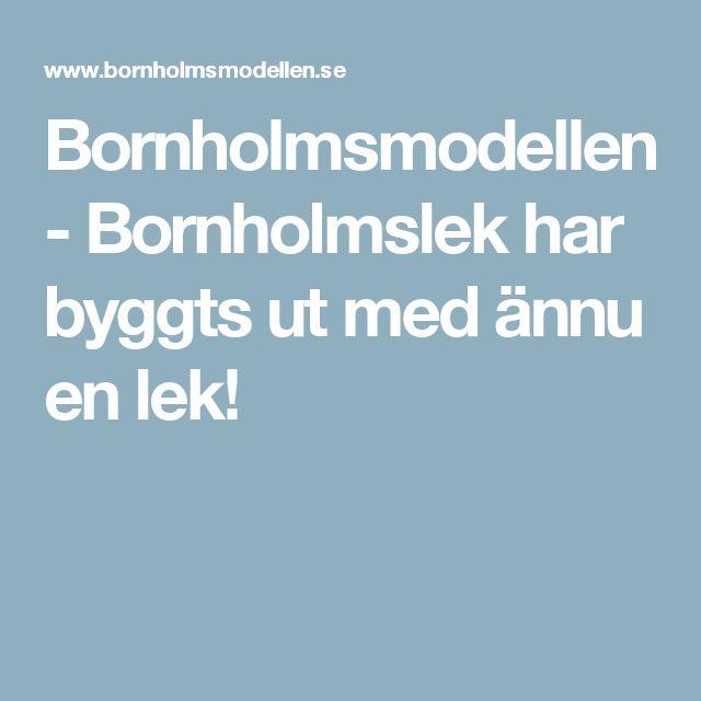 Bornholmsmodellen - Bornholmslek har byggts ut med ännu en lek!