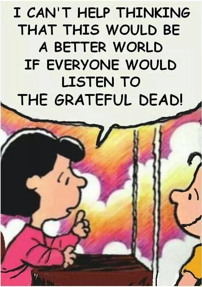Everyone should listen to The Grateful Dead :)