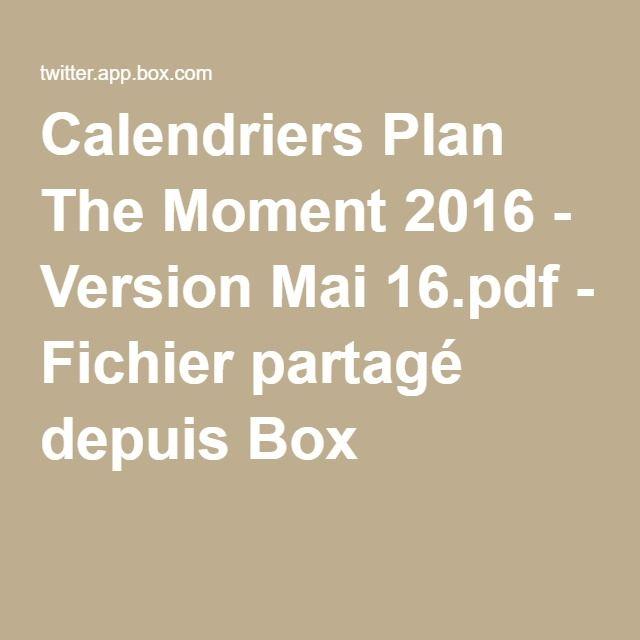 Calendriers Plan The Moment 2016 - Version Mai 16.pdf - Fichier partagé depuis Box