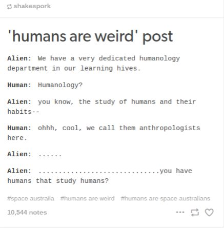space australia/humans are weird humans that study other humans