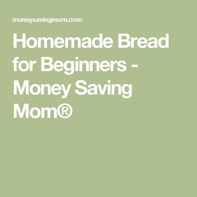 Homemade Bread for Beginners - Money Saving Mom®