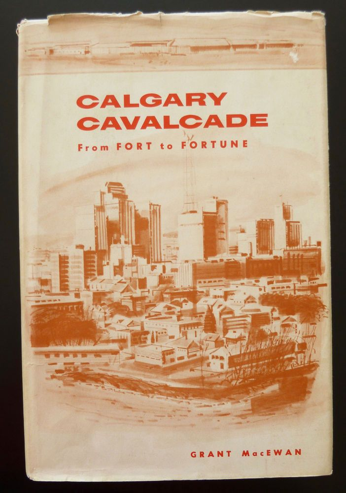 Calgary Cavalcade From Fort to Fortune Grant MacEwan 1958 1st Indians Farmers | eBay