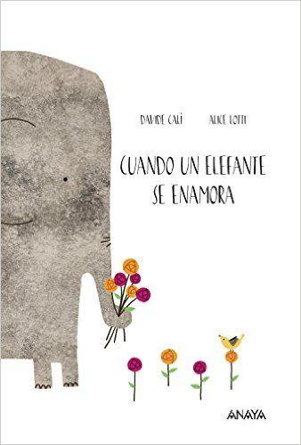 Cuando Un Elefante Se Enamora Primeros Lectores 1-5 Años - Álbum Ilustrado: Amazon.es: Davide Calì, Alice Lotti, Anaya Infantil y Juvenil: Libros