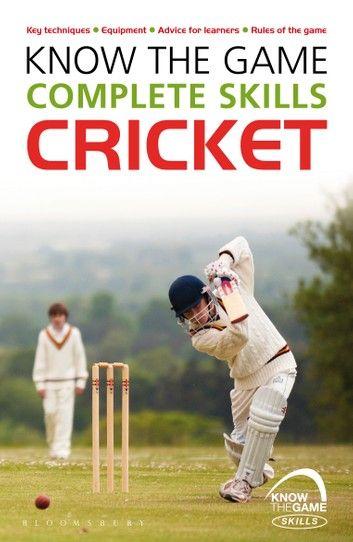 Know The Game Complete Skills Cricket Ebook By Luke Sellers Rakuten Kobo In 2020 Cricket Coaching Cricket Store Paperbacks