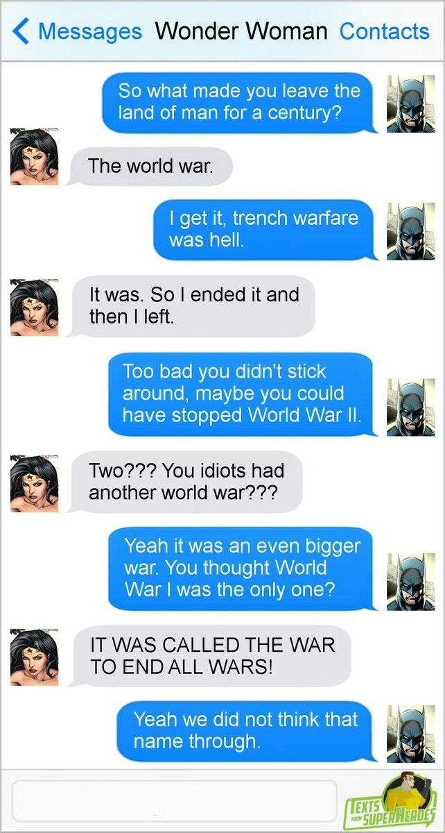 """""""It was called the War to End All Wars!"""" Texts from Superheroes. Batman and Wonder Woman."""