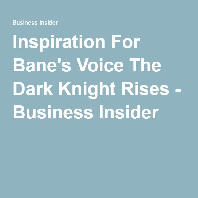 Inspiration For Bane's Voice The Dark Knight Rises - Business Insider