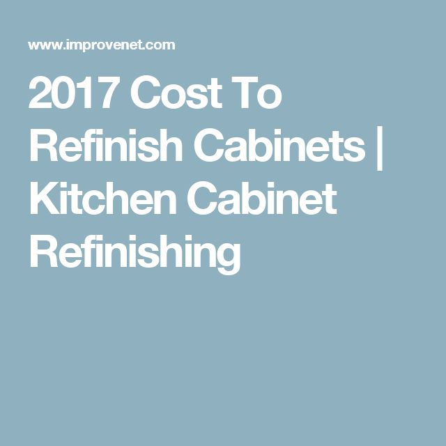 2017 Cost To Refinish Cabinets | Kitchen Cabinet Refinishing