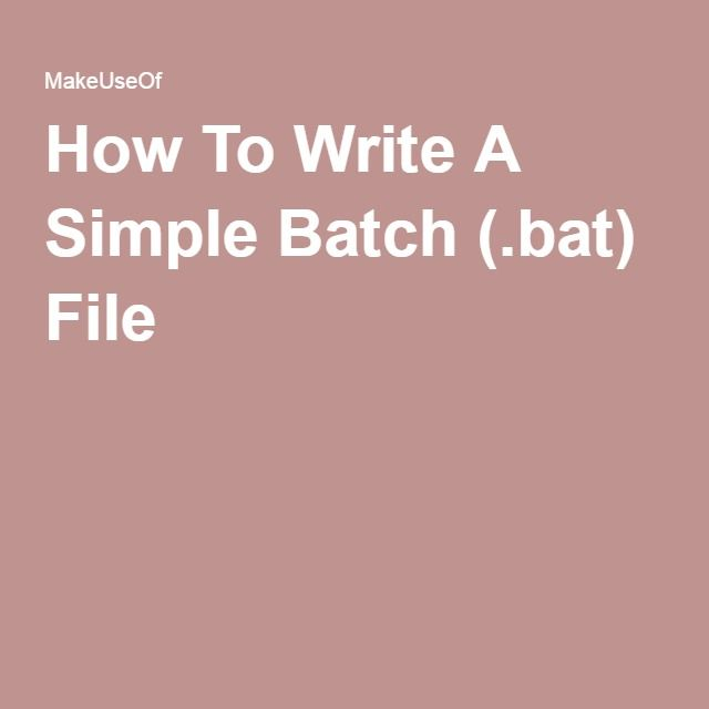How To Write A Simple Batch (.bat) File for Windows