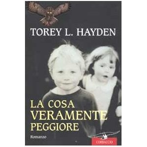 La cosa veramente peggiore: Amazon.it: Torey L. Hayden, L. Corradini Caspani: Libri