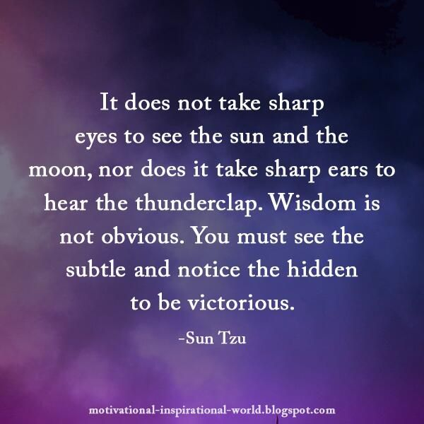 Wisdom is not obvious. You must see the subtle and notice the hidden to be victorious. Sun Tzu #quote | Veooz