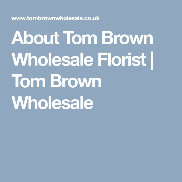About Tom Brown Wholesale Florist | Tom Brown Wholesale