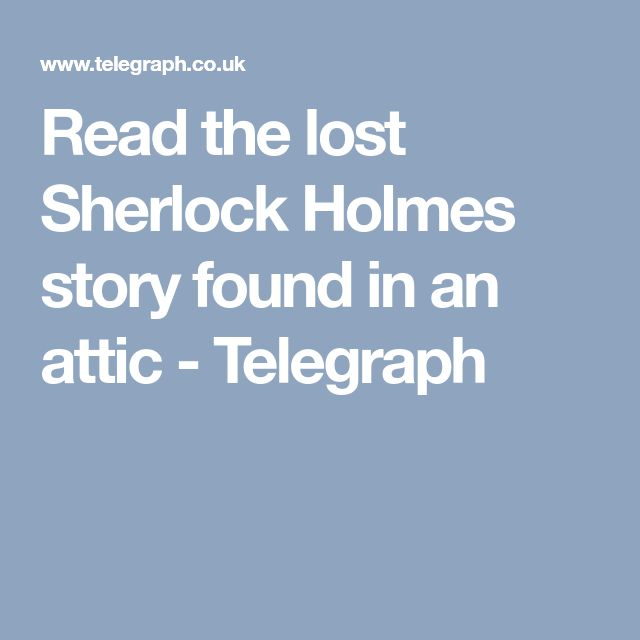 Read the lost Sherlock Holmes story found in an attic - Telegraph