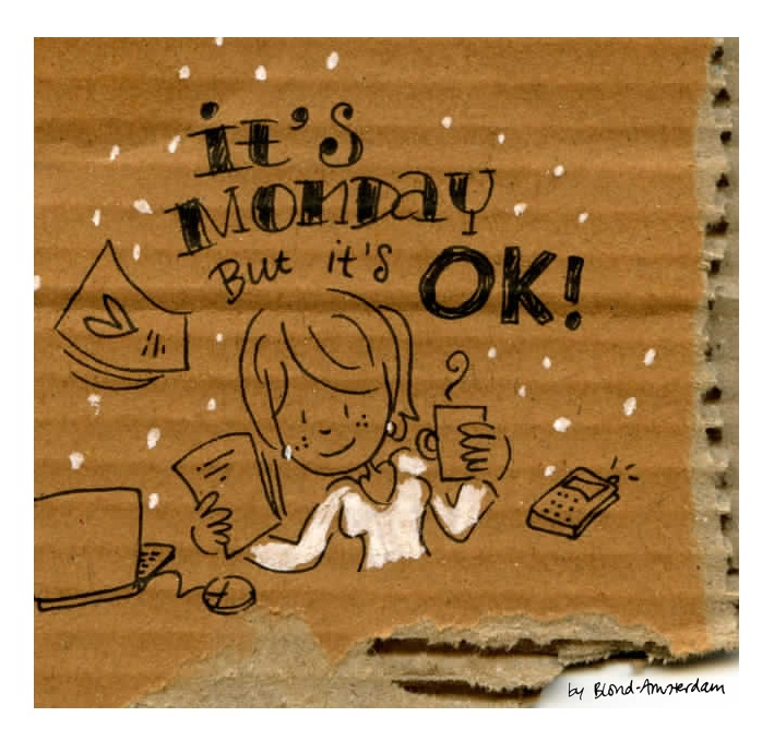 It's Monday but it's ok! - Made with by Blond-Amsterdam