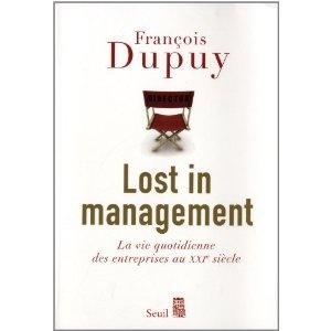 Lost in management : La vie quotidienne des entreprises au XXIe siècle - François Dupuy