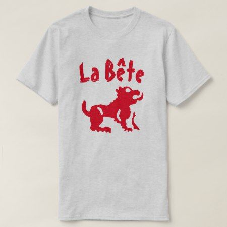 A beast with text La bête T-Shirt - click/tap to personalize and buy